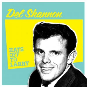 hats-off-to-larry-del-shannon